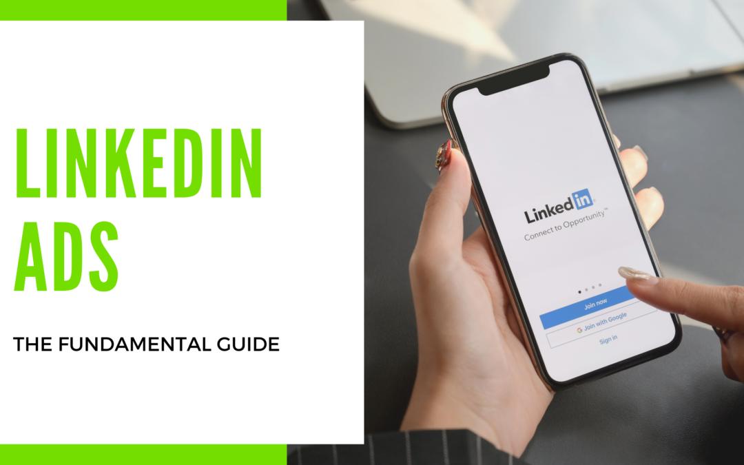 LinkedIn Ads: The Fundamental Guide