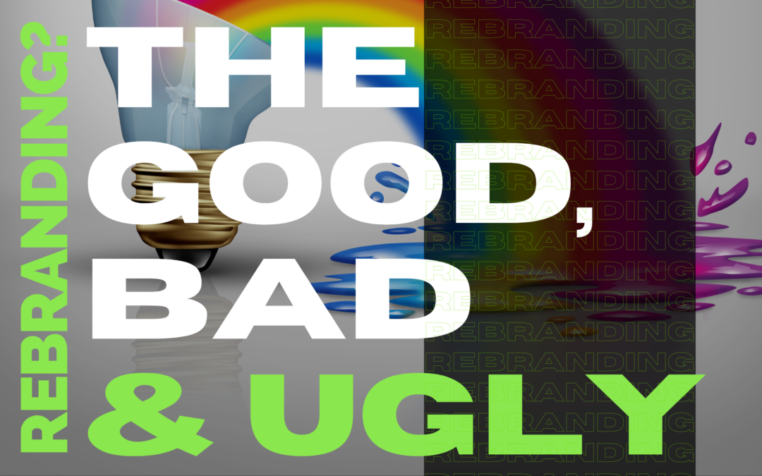 Rebranding? Here's The Good – The Bad – The Ugly